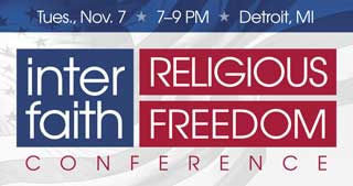 The Interfaith Religious Freedom Conference will be held Tuesday, November 7 from 7–9 PM in Detroit, MI