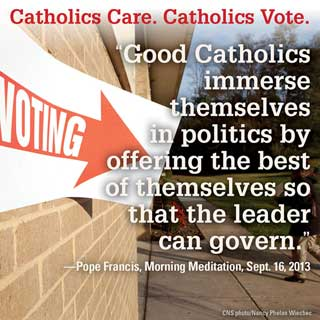 Catholics Care. Catholics Vote. Good Catholics immerse themselves in politics by offering the best of themselves so that the leader can govern.