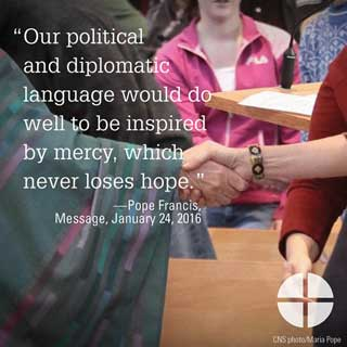 Our political and diplomatic language would do well to be inspired by mercy, which never loses hope.