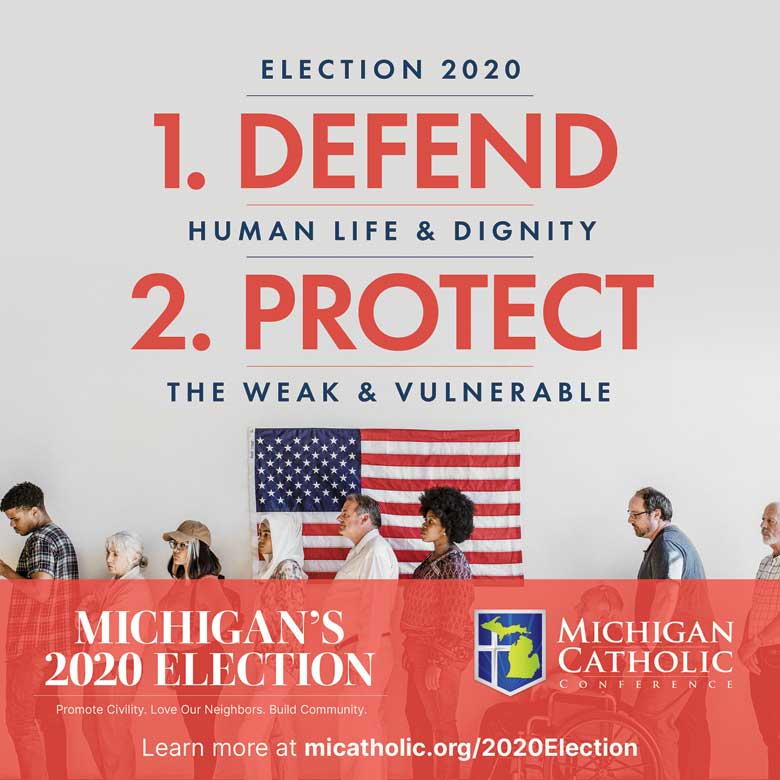 Election 2020: 1. Defend human life and dignity. 2. Protect the weak and vulnerable.