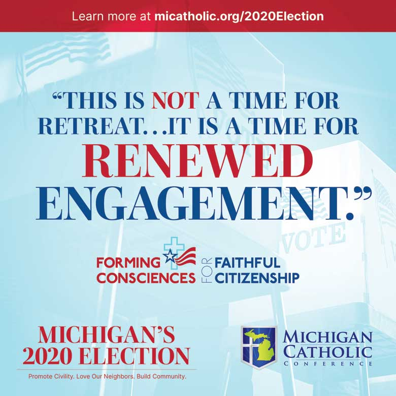 """""""Now is not a time for retreat…it is a time for renewed engagement."""" —Forming Consciences for Faithful Citizenship"""