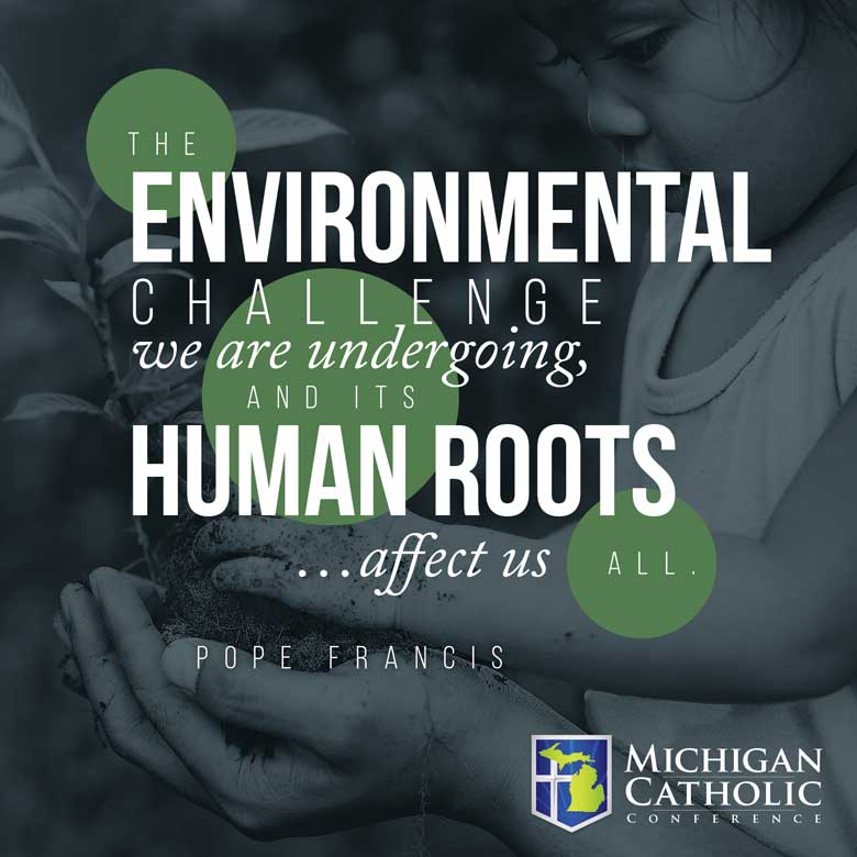 The environmental challenge we are undergoing, and its human roots…affect us all. —Pope Francis