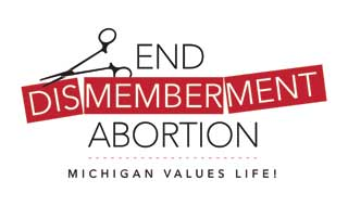 End Dismemberment Abortion: Michigan Values Life!