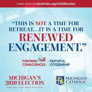 """""""This is not a t time for retreat…it is a time for renewed engagement."""" —Forming Consciences for Faithful Citizenship"""