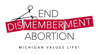End Dismemberment Abortion — Michigan Values Life!