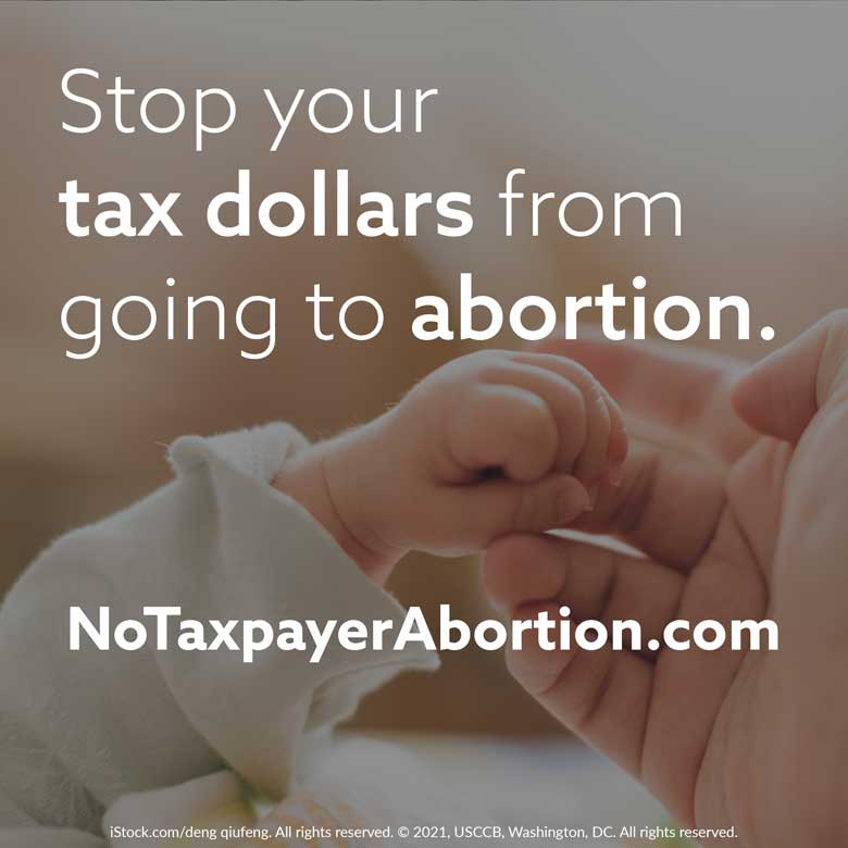 Stop your tax dollars from going to abortion. NoTaxpayerAbortion.com